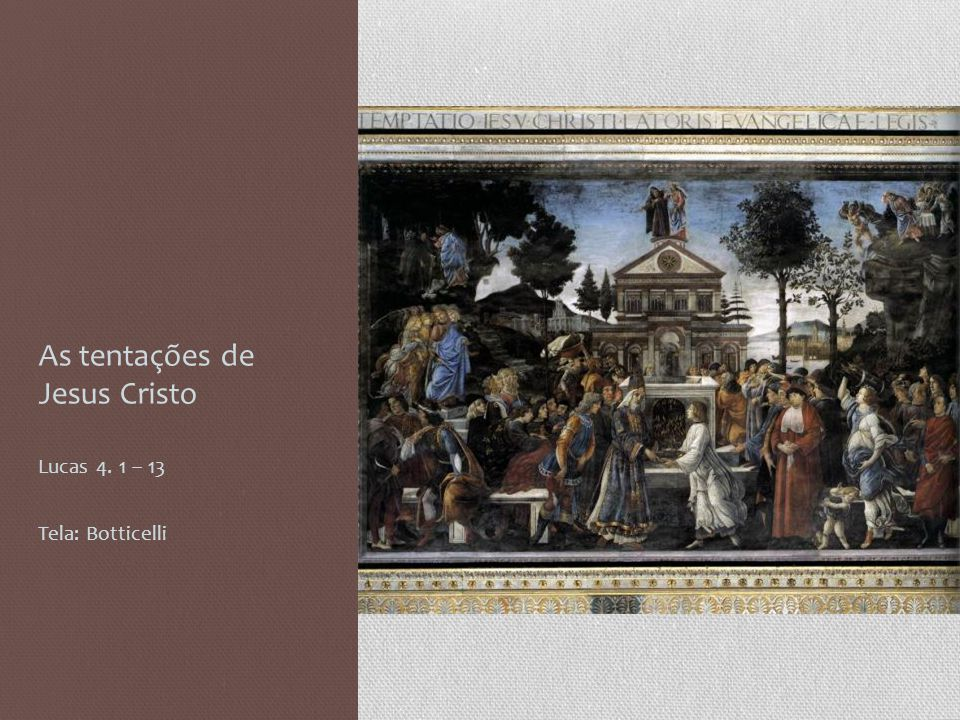 As tentações de Jesus Cristo Lucas 4. 1 – 13 Tela: Botticelli