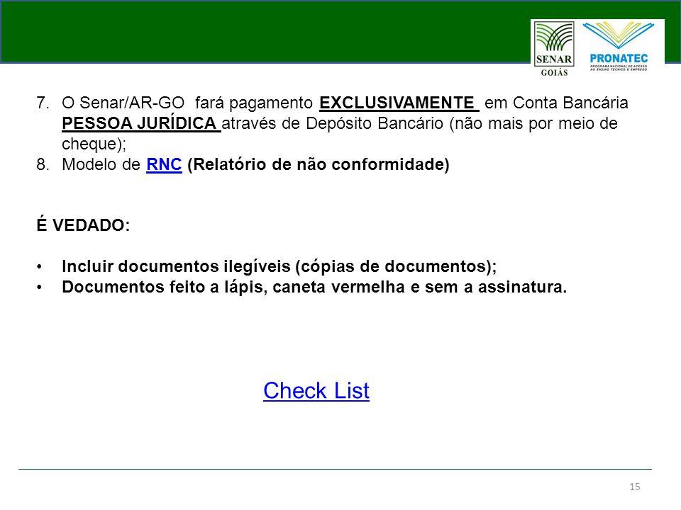 15 7.O Senar/AR-GO fará pagamento EXCLUSIVAMENTE em Conta Bancária PESSOA JURÍDICA através de Depósito Bancário (não mais por meio de cheque); 8.Model