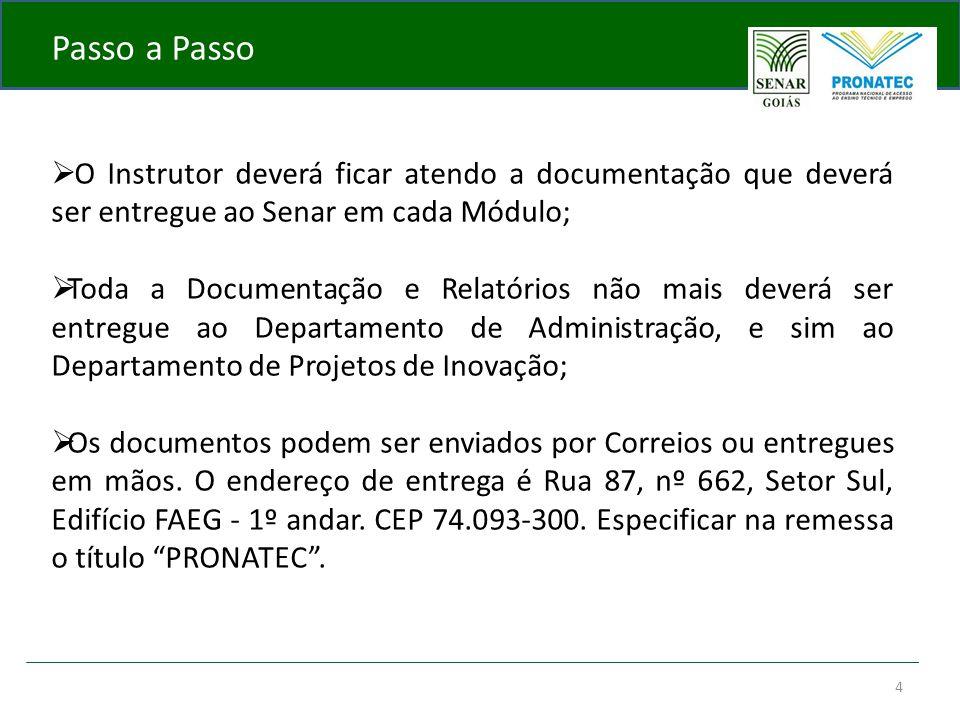 4 Passo a Passo  O Instrutor deverá ficar atendo a documentação que deverá ser entregue ao Senar em cada Módulo;  Toda a Documentação e Relatórios n