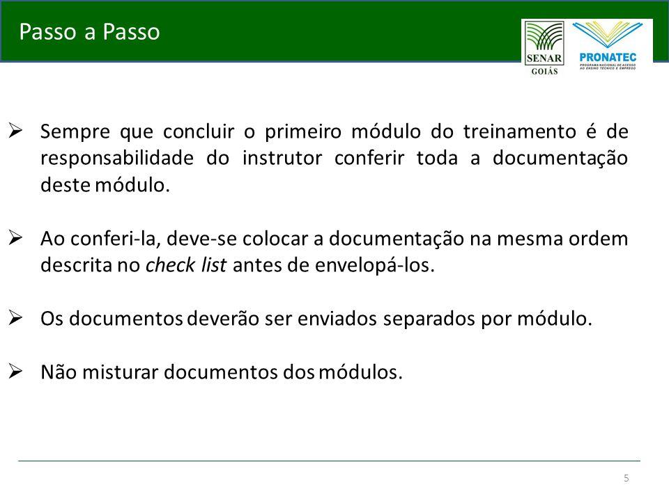 5 Passo a Passo  Sempre que concluir o primeiro módulo do treinamento é de responsabilidade do instrutor conferir toda a documentação deste módulo. 