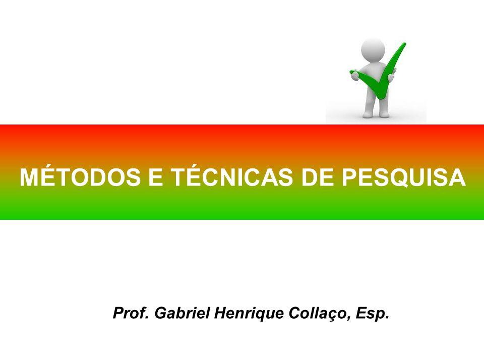 MÉTODOS E TÉCNICAS DE PESQUISA Prof. Gabriel Henrique Collaço, Esp.