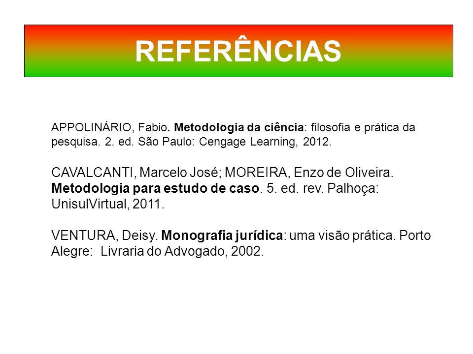 REFERÊNCIAS APPOLINÁRIO, Fabio.Metodologia da ciência: filosofia e prática da pesquisa.