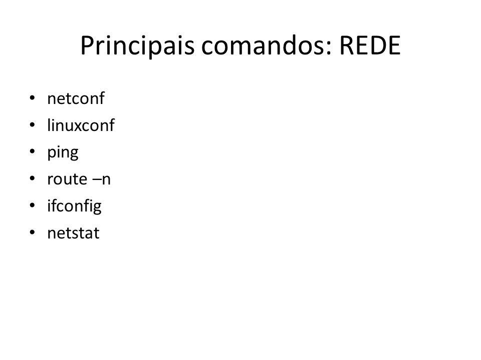 Principais comandos: REDE netconf linuxconf ping route –n ifconfig netstat