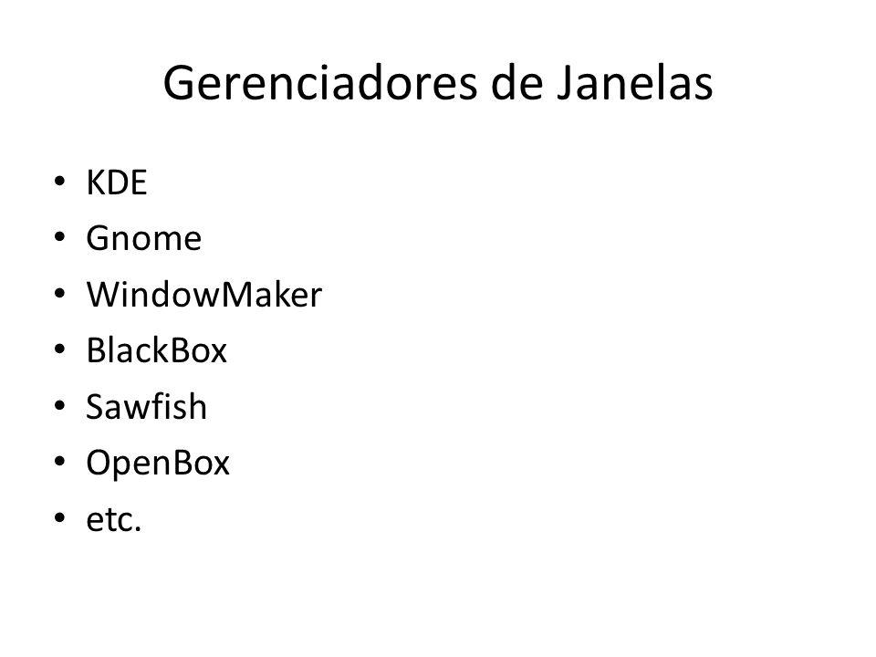 Gerenciadores de Janelas KDE Gnome WindowMaker BlackBox Sawfish OpenBox etc.