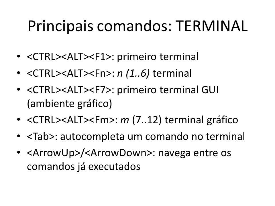 Principais comandos: TERMINAL : primeiro terminal : n (1..6) terminal : primeiro terminal GUI (ambiente gráfico) : m (7..12) terminal gráfico : autoco