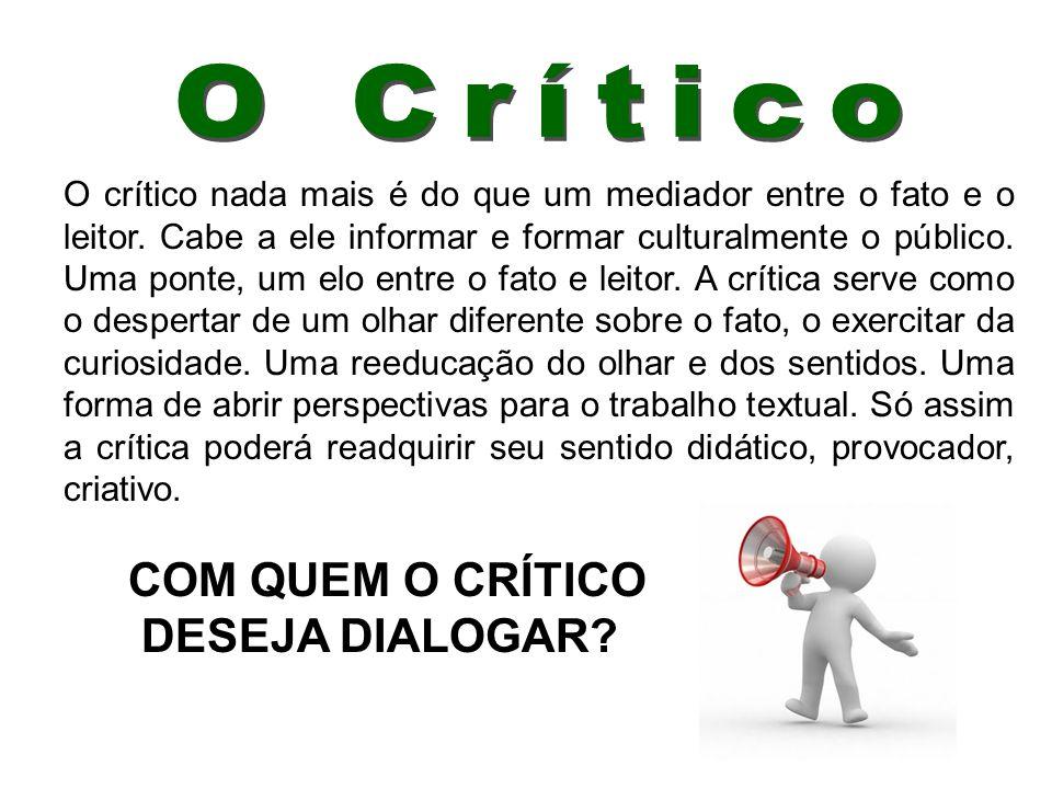 O crítico nada mais é do que um mediador entre o fato e o leitor.