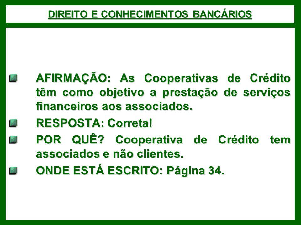 DIREITO E CONHECIMENTOS BANCÁRIOS AFIRMAÇÃO: As Cooperativas de Crédito têm como objetivo a prestação de serviços financeiros aos associados.