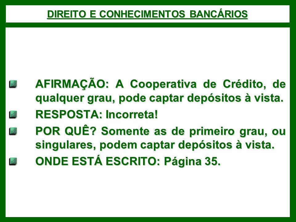 DIREITO E CONHECIMENTOS BANCÁRIOS AFIRMAÇÃO: A Cooperativa de Crédito, de qualquer grau, pode captar depósitos à vista.