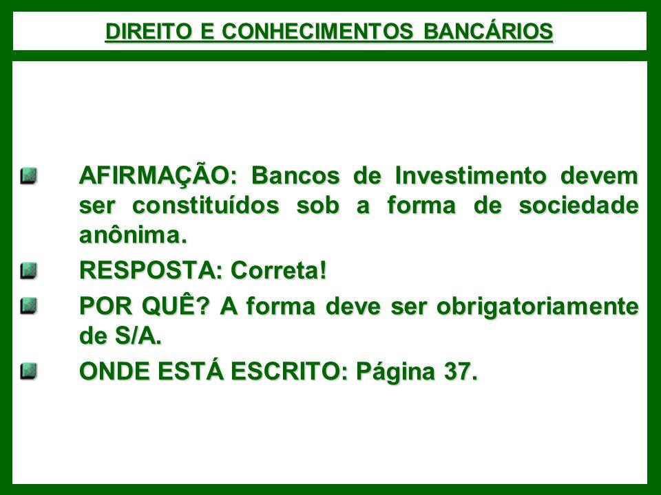 DIREITO E CONHECIMENTOS BANCÁRIOS AFIRMAÇÃO: Bancos de Investimento devem ser constituídos sob a forma de sociedade anônima.