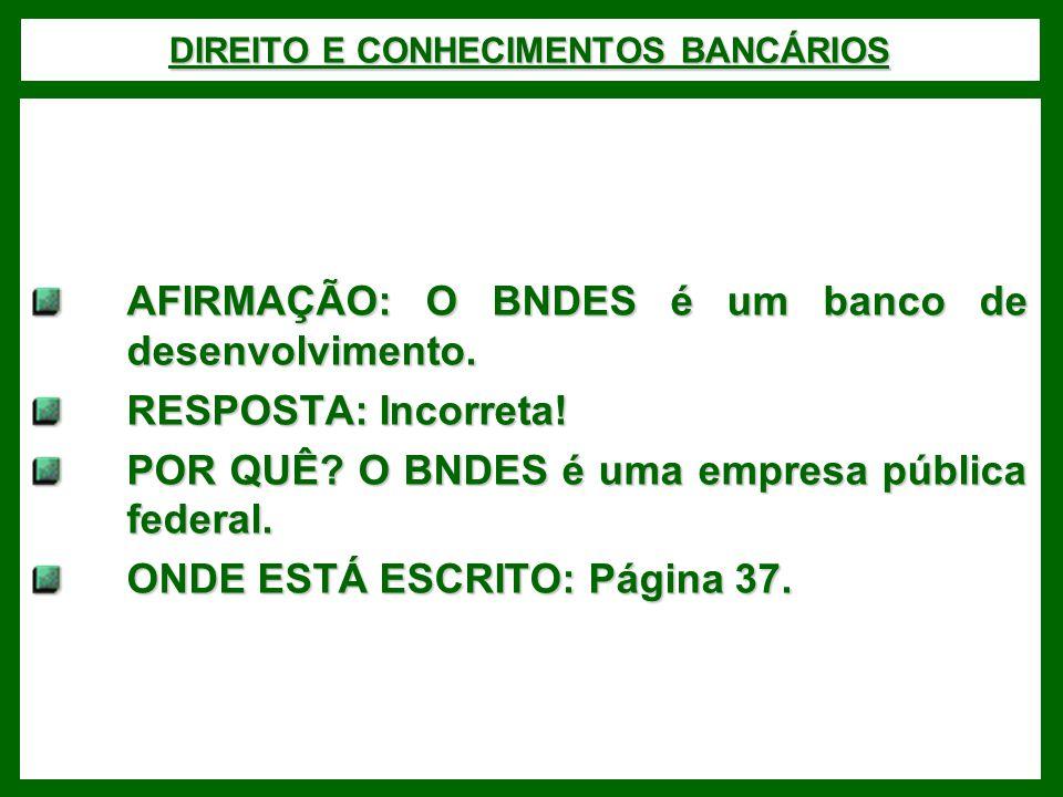 DIREITO E CONHECIMENTOS BANCÁRIOS AFIRMAÇÃO: O BNDES é um banco de desenvolvimento.