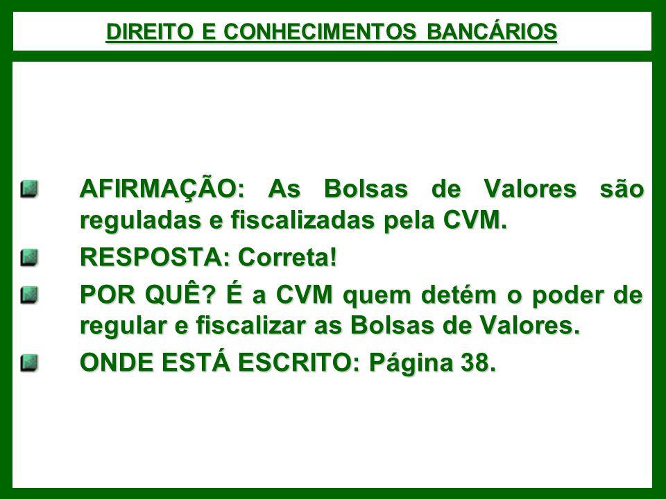 DIREITO E CONHECIMENTOS BANCÁRIOS AFIRMAÇÃO: As Bolsas de Valores são reguladas e fiscalizadas pela CVM.