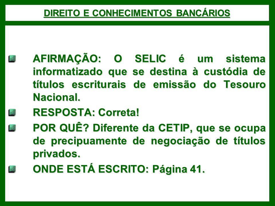 DIREITO E CONHECIMENTOS BANCÁRIOS AFIRMAÇÃO: O SELIC é um sistema informatizado que se destina à custódia de títulos escriturais de emissão do Tesouro Nacional.