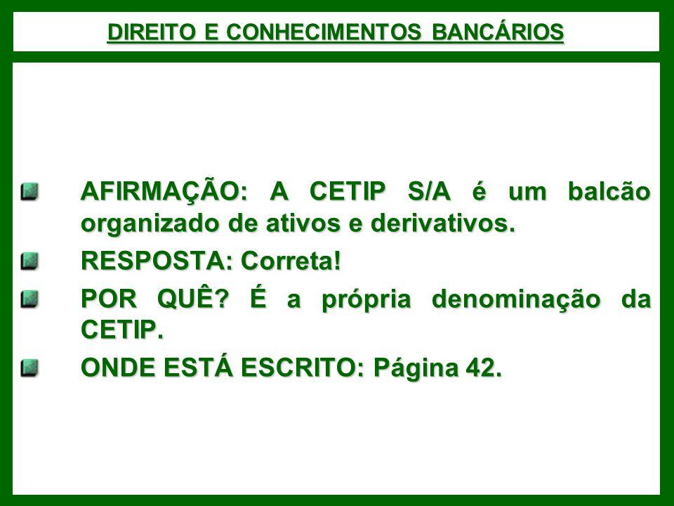 DIREITO E CONHECIMENTOS BANCÁRIOS AFIRMAÇÃO: A CETIP S/A é um balcão organizado de ativos e derivativos.