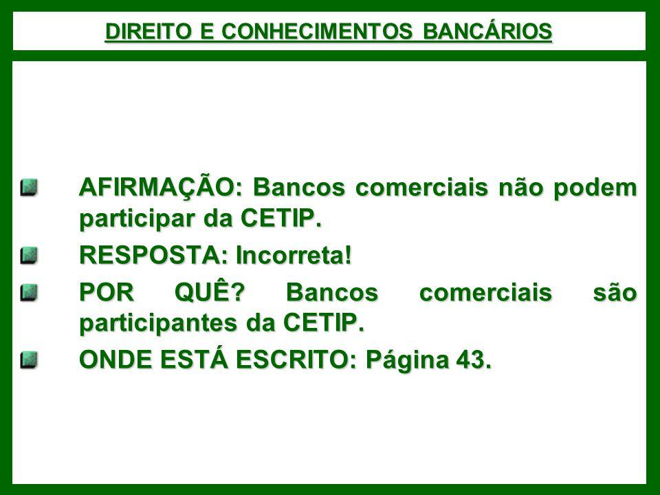 DIREITO E CONHECIMENTOS BANCÁRIOS AFIRMAÇÃO: Bancos comerciais não podem participar da CETIP.