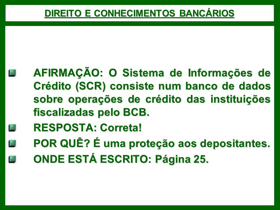DIREITO E CONHECIMENTOS BANCÁRIOS AFIRMAÇÃO: O Sistema de Informações de Crédito (SCR) consiste num banco de dados sobre operações de crédito das instituições fiscalizadas pelo BCB.