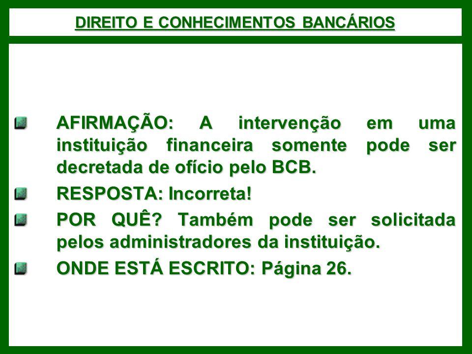 DIREITO E CONHECIMENTOS BANCÁRIOS AFIRMAÇÃO: A intervenção em uma instituição financeira somente pode ser decretada de ofício pelo BCB.