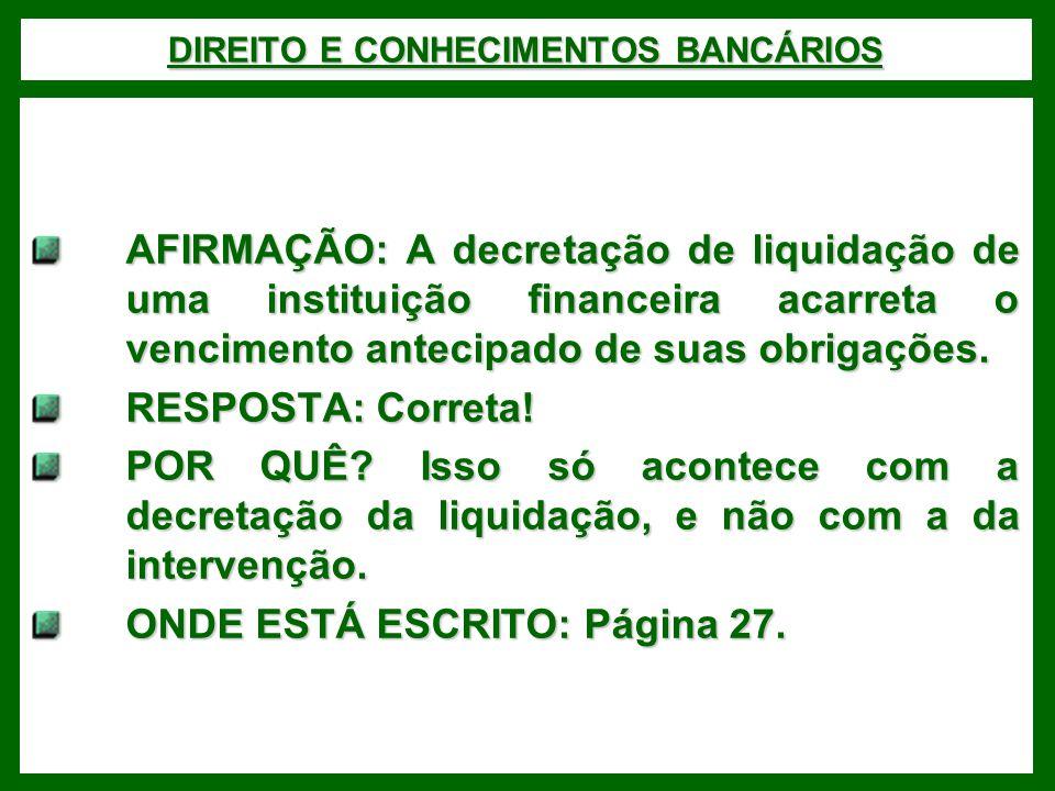DIREITO E CONHECIMENTOS BANCÁRIOS AFIRMAÇÃO: A decretação de liquidação de uma instituição financeira acarreta o vencimento antecipado de suas obrigações.