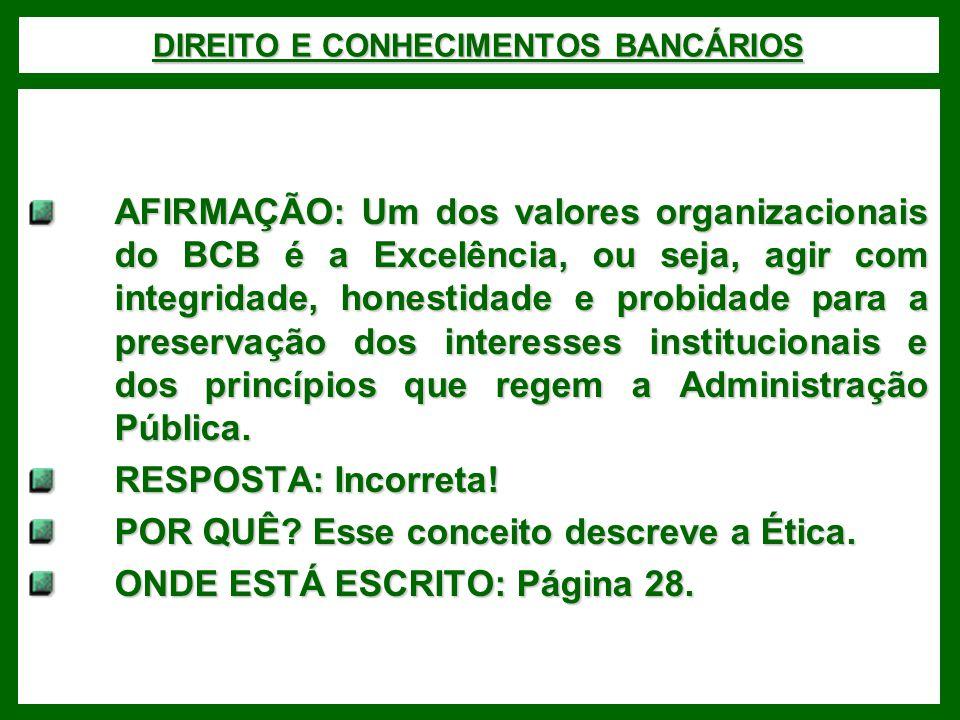DIREITO E CONHECIMENTOS BANCÁRIOS AFIRMAÇÃO: Um dos valores organizacionais do BCB é a Excelência, ou seja, agir com integridade, honestidade e probidade para a preservação dos interesses institucionais e dos princípios que regem a Administração Pública.