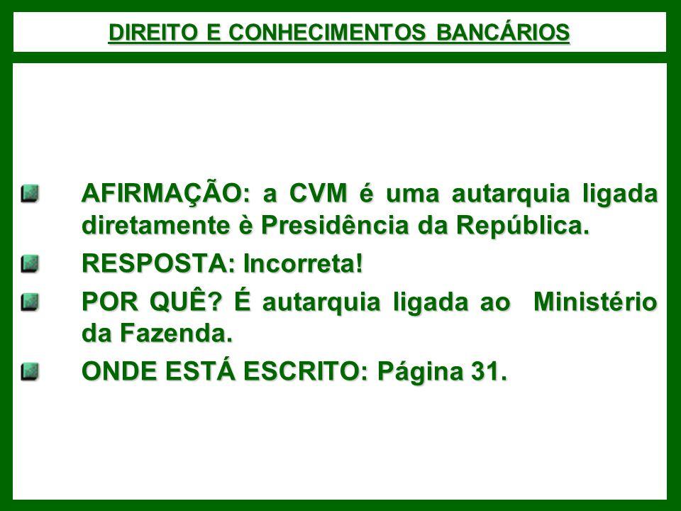 DIREITO E CONHECIMENTOS BANCÁRIOS AFIRMAÇÃO: a CVM é uma autarquia ligada diretamente è Presidência da República.