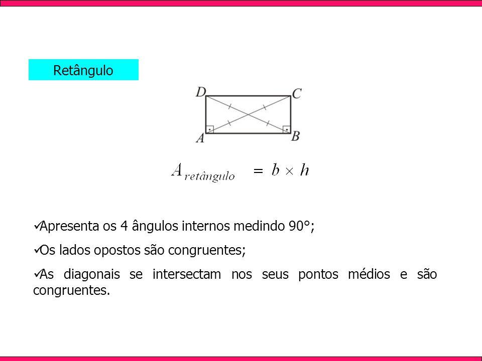 Retângulo Apresenta os 4 ângulos internos medindo 90°; Os lados opostos são congruentes; As diagonais se intersectam nos seus pontos médios e são cong