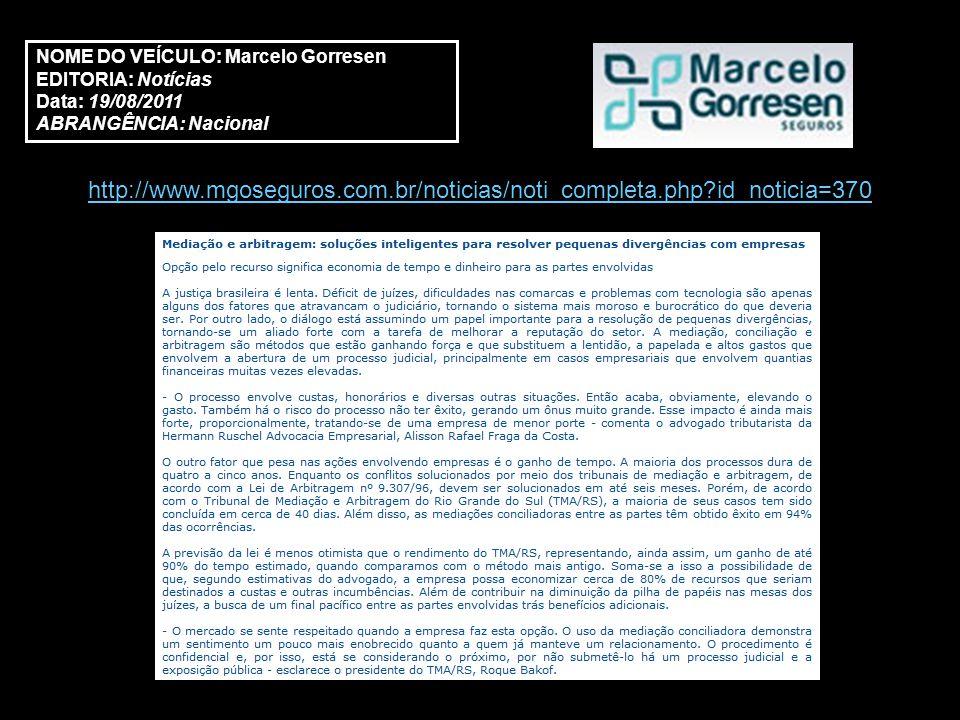 NOME DO VEÍCULO: Marcelo Gorresen EDITORIA: Notícias Data: 19/08/2011 ABRANGÊNCIA: Nacional http://www.mgoseguros.com.br/noticias/noti_completa.php?id