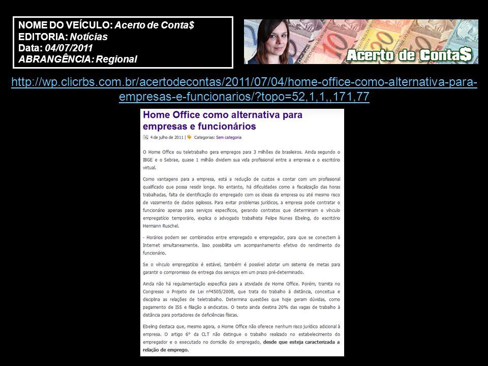 NOME DO VEÍCULO: Acerto de Conta$ EDITORIA: Notícias Data: 04/07/2011 ABRANGÊNCIA: Regional http://wp.clicrbs.com.br/acertodecontas/2011/07/04/home-of