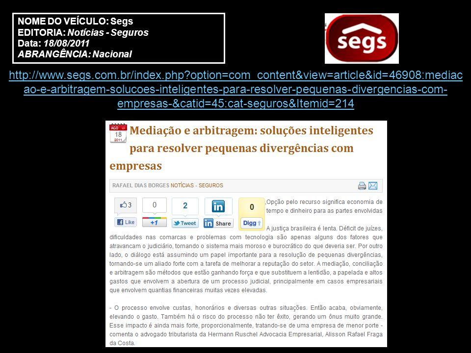 NOME DO VEÍCULO: Segs EDITORIA: Notícias - Seguros Data: 18/08/2011 ABRANGÊNCIA: Nacional http://www.segs.com.br/index.php?option=com_content&view=art