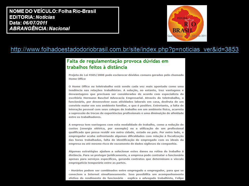 NOME DO VEÍCULO: Folha Rio-Brasil EDITORIA: Notícias Data: 18/08/2011 ABRANGÊNCIA: Nacional http://www.folhadoestadodoriobrasil.com.br/site/?p=noticias_ver&id=4217