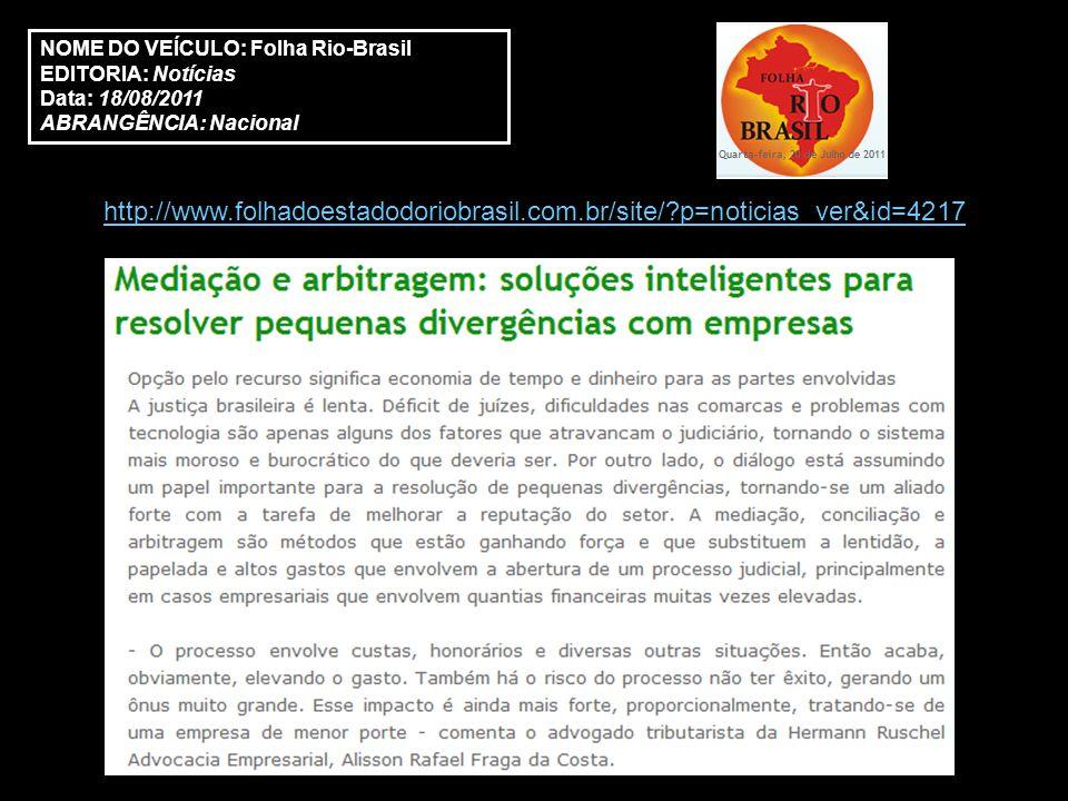 NOME DO VEÍCULO: Folha Rio-Brasil EDITORIA: Notícias Data: 18/08/2011 ABRANGÊNCIA: Nacional http://www.folhadoestadodoriobrasil.com.br/site/?p=noticia
