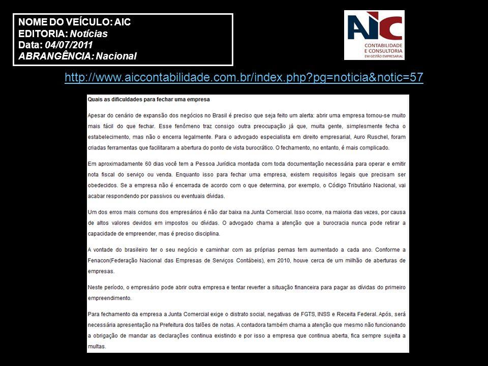 http://www.aiccontabilidade.com.br/index.php?pg=noticia&notic=57 NOME DO VEÍCULO: AIC EDITORIA: Notícias Data: 04/07/2011 ABRANGÊNCIA: Nacional