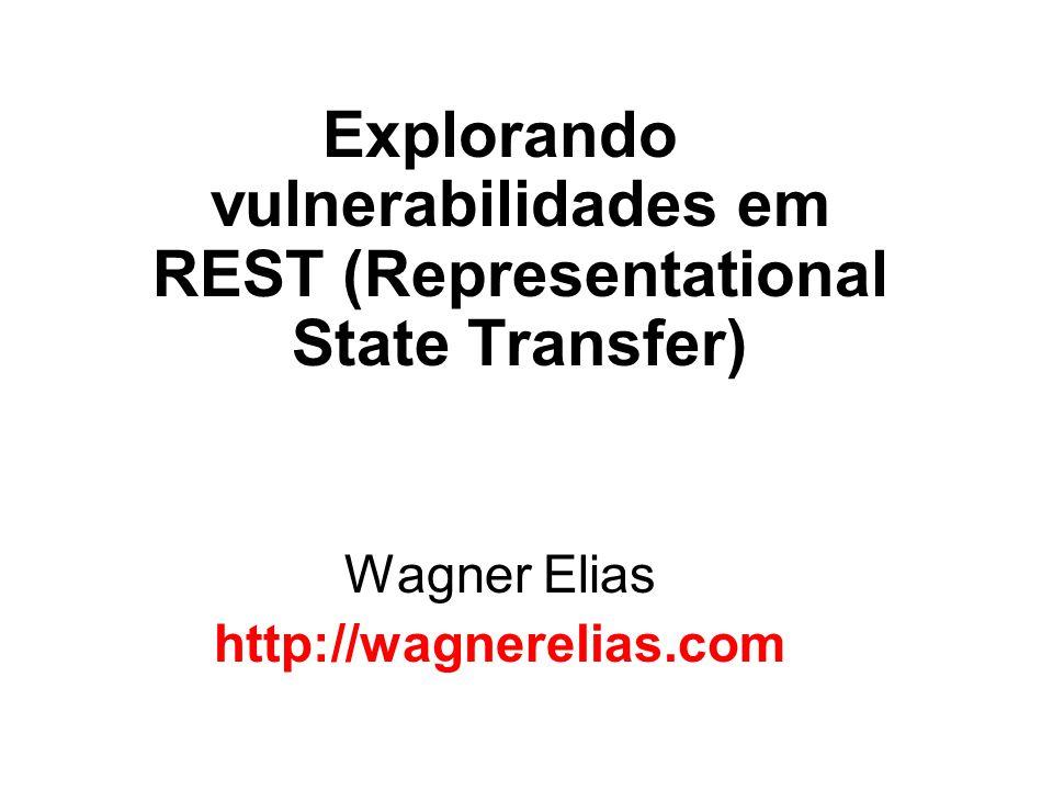 Explorando vulnerabilidades em REST (Representational State Transfer) Wagner Elias http://wagnerelias.com