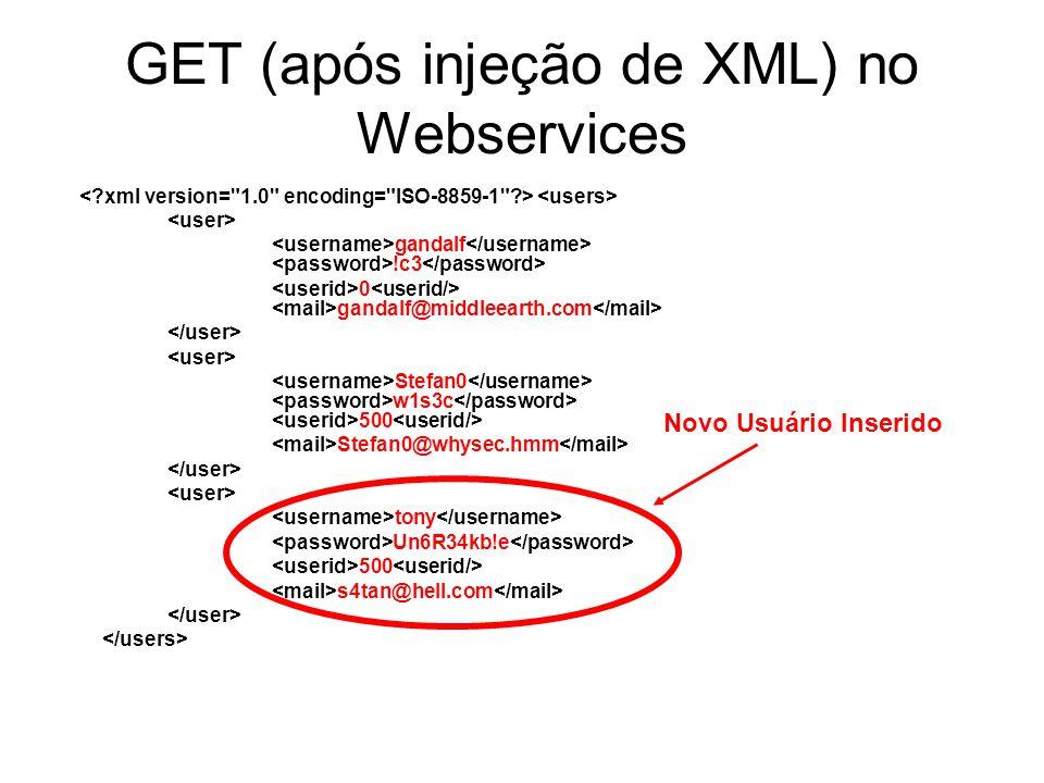 GET (após injeção de XML) no Webservices gandalf !c3 0 gandalf@middleearth.com Stefan0 w1s3c 500 Stefan0@whysec.hmm tony Un6R34kb!e 500 s4tan@hell.com