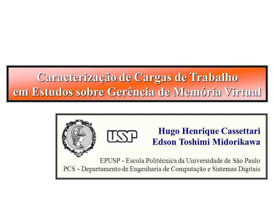 Caracterização de Cargas de Trabalho em Estudos sobre Gerência de Memória Virtual Hugo Henrique Cassettari Edson Toshimi Midorikawa EPUSP - Escola Pol