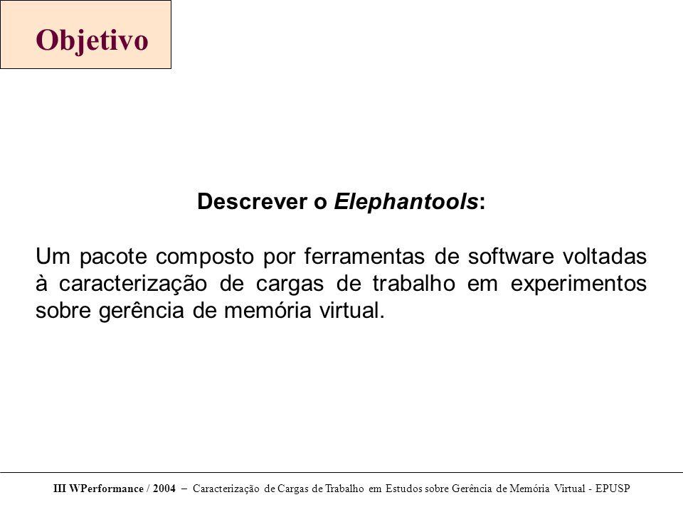 Objetivo Descrever o Elephantools: Um pacote composto por ferramentas de software voltadas à caracterização de cargas de trabalho em experimentos sobr