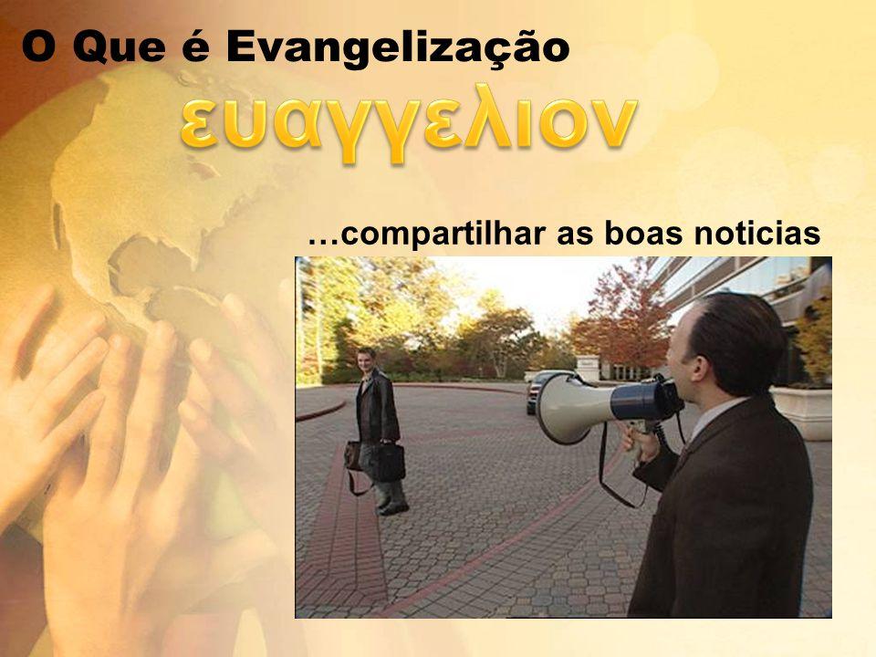 O Que é Evangelização …compartilhar as boas noticias