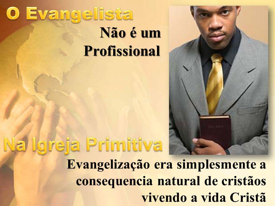 Não é um Profissional Evangelização era simplesmente a consequencia natural de cristãos vivendo a vida Cristã