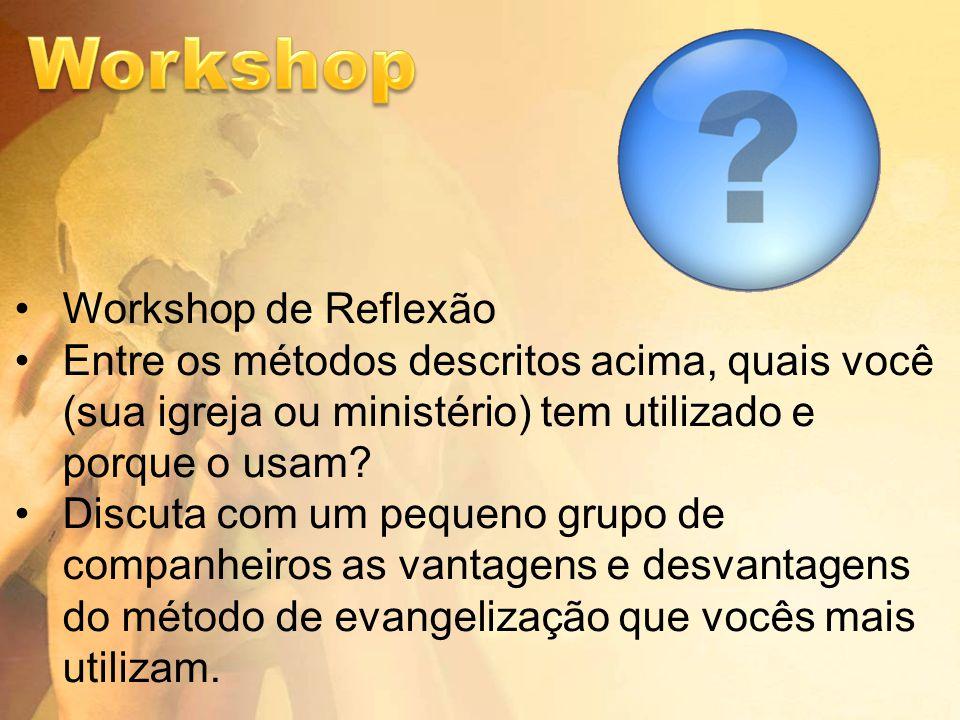 Workshop de Reflexão Entre os métodos descritos acima, quais você (sua igreja ou ministério) tem utilizado e porque o usam.