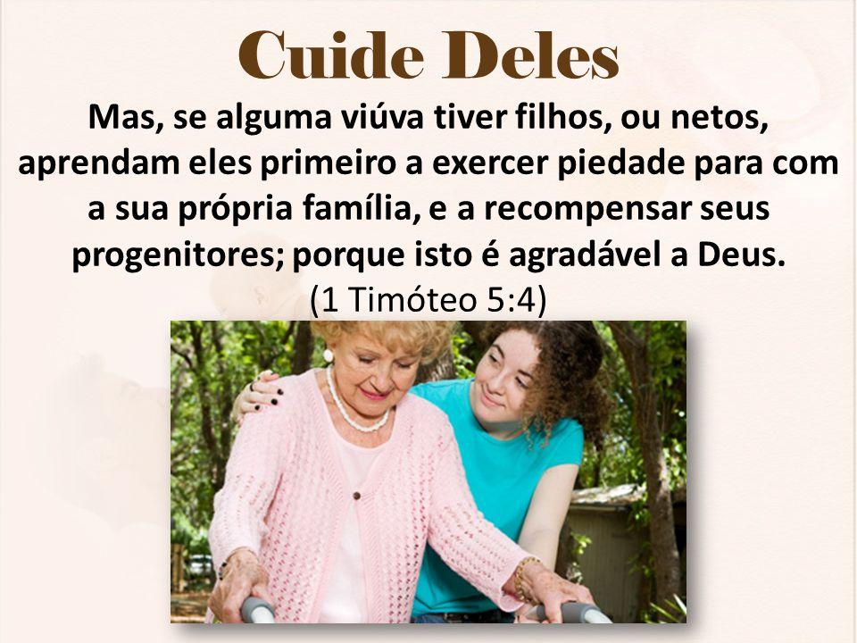 Cuide Deles Mas, se alguma viúva tiver filhos, ou netos, aprendam eles primeiro a exercer piedade para com a sua própria família, e a recompensar seus