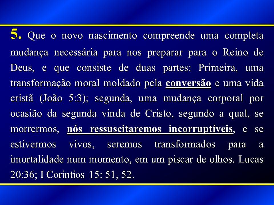 5. Que o novo nascimento compreende uma completa mudança necessária para nos preparar para o Reino de Deus, e que consiste de duas partes: Primeira, u