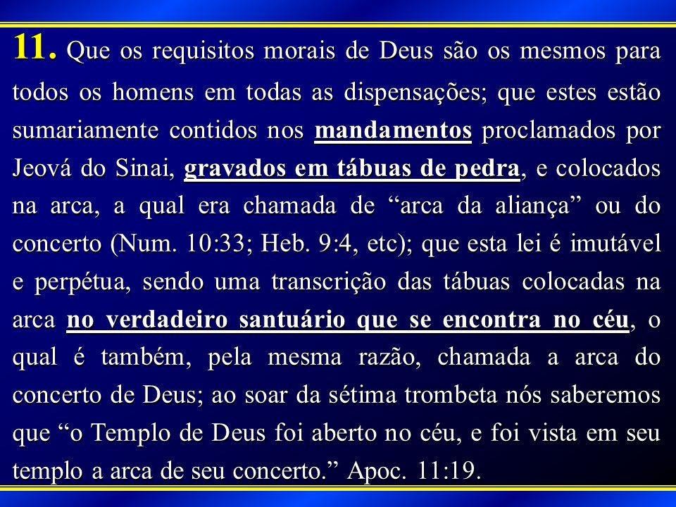 11. Que os requisitos morais de Deus são os mesmos para todos os homens em todas as dispensações; que estes estão sumariamente contidos nos mandamento
