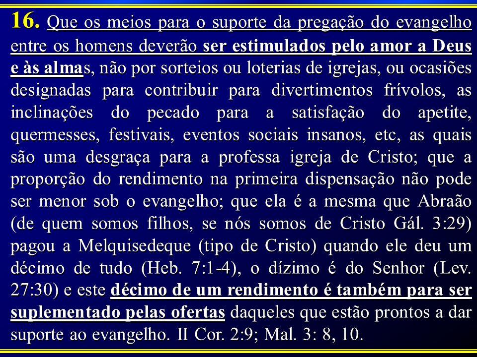 16. Que os meios para o suporte da pregação do evangelho entre os homens deverão ser estimulados pelo amor a Deus e às almas, não por sorteios ou lote