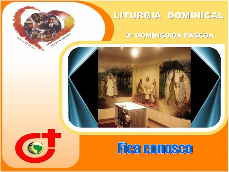 LITURGIA DOMINICAL 3º DOMINGO DA PÁSCOA LITURGIA DOMINICAL 3º DOMINGO DA PÁSCOA