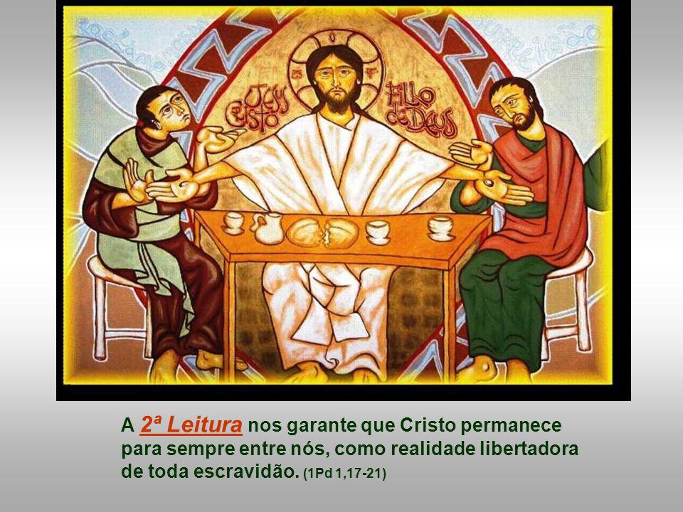 A 2ª Leitura nos garante que Cristo permanece para sempre entre nós, como realidade libertadora de toda escravidão.