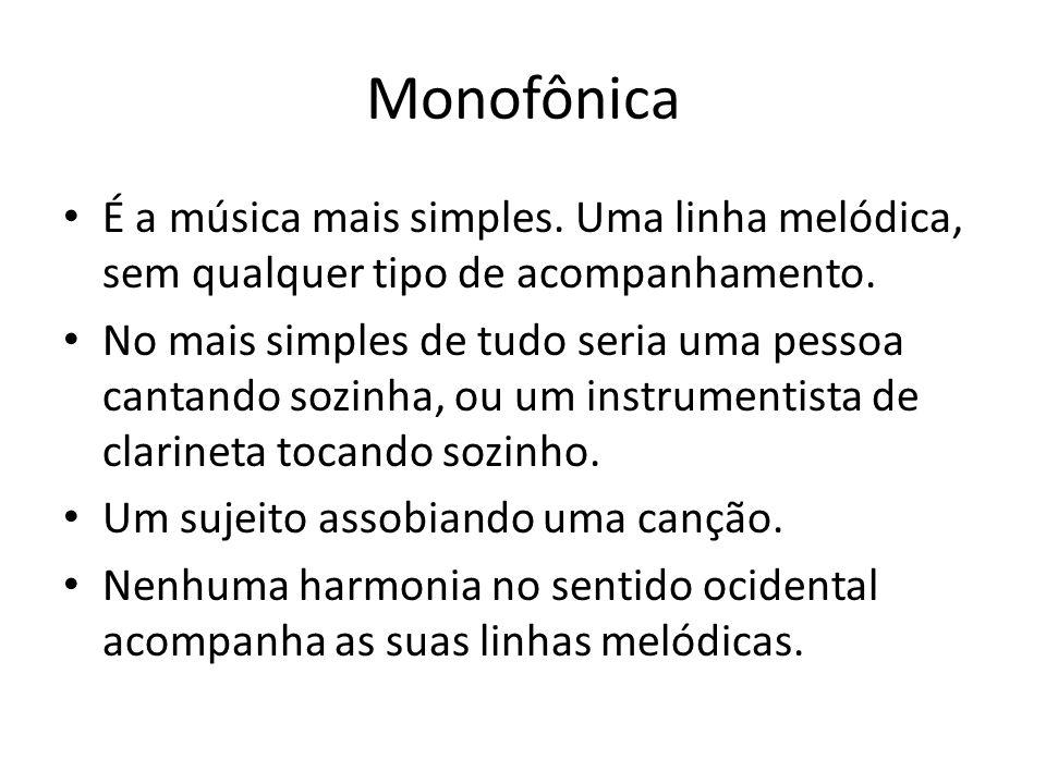 Monofônica É a música mais simples. Uma linha melódica, sem qualquer tipo de acompanhamento. No mais simples de tudo seria uma pessoa cantando sozinha