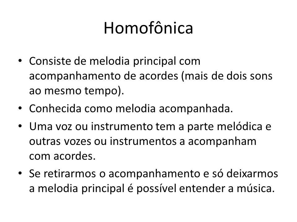 Homofônica Consiste de melodia principal com acompanhamento de acordes (mais de dois sons ao mesmo tempo). Conhecida como melodia acompanhada. Uma voz