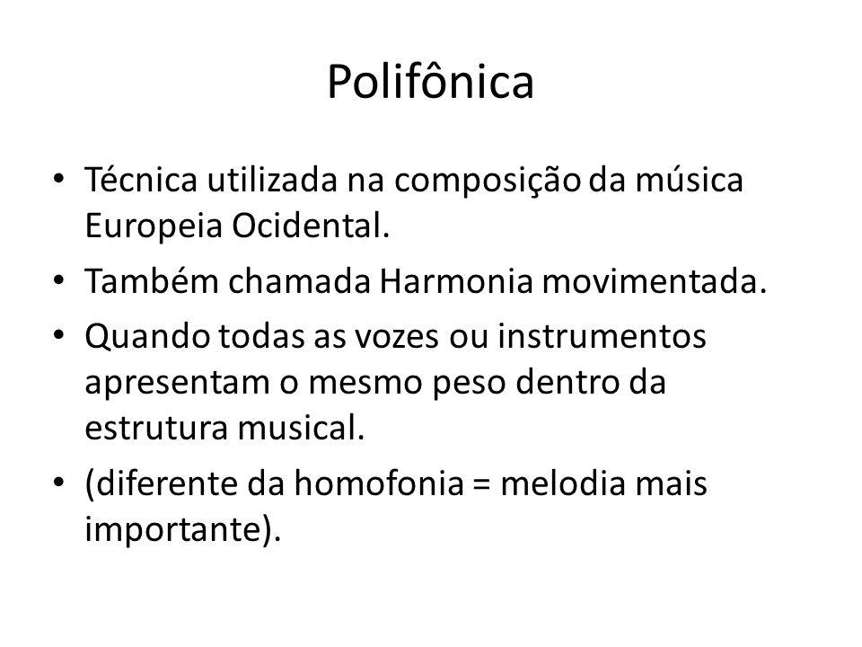 Polifônica Técnica utilizada na composição da música Europeia Ocidental. Também chamada Harmonia movimentada. Quando todas as vozes ou instrumentos ap