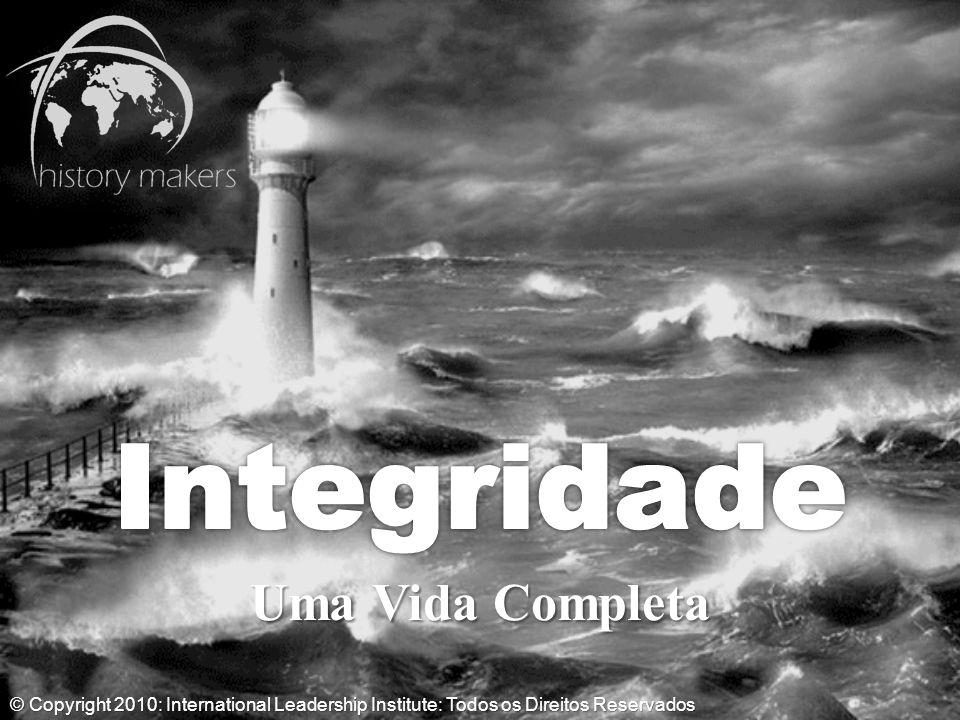 © Copyright 2010: International Leadership Institute: Todos os Direitos Reservados Uma Vida Completa