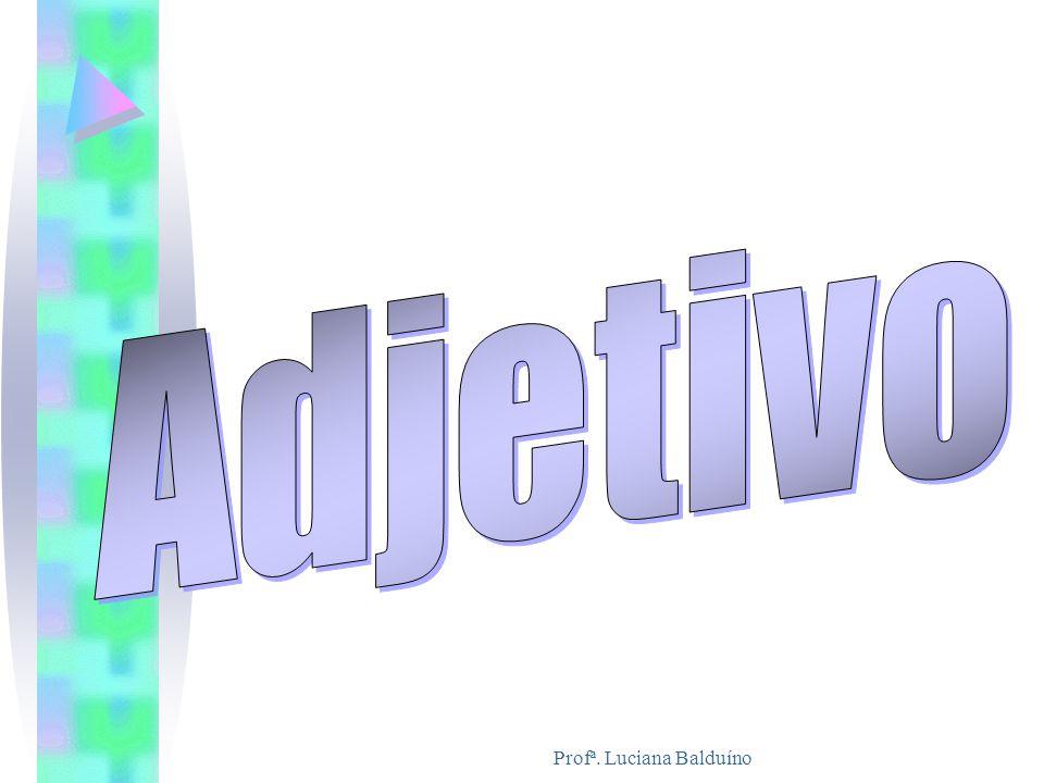 Definição: Adjetivo é a palavra variável em gênero, número e grau que caracteriza o substantivo, indicando-lhe qualidade, estado, modo de ser ou aspecto.