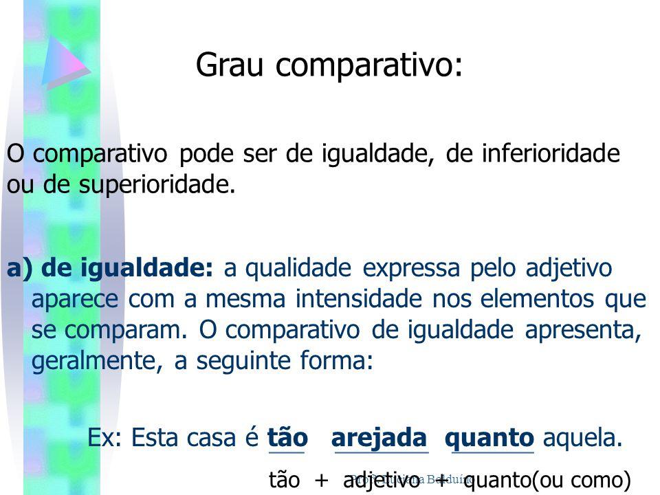 Profª. Luciana Balduíno Grau comparativo: O comparativo pode ser de igualdade, de inferioridade ou de superioridade. a) de igualdade: a qualidade expr