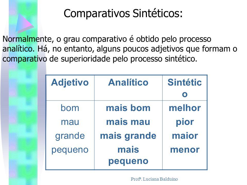 Comparativos Sintéticos: Normalmente, o grau comparativo é obtido pelo processo analítico. Há, no entanto, alguns poucos adjetivos que formam o compar